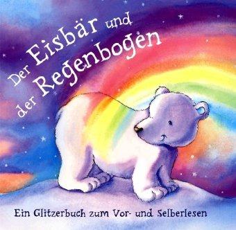 9781405482455: Der Eisbär und der Regenbogen: Ein Glitzerbuch zum Vor- und Selberlesen