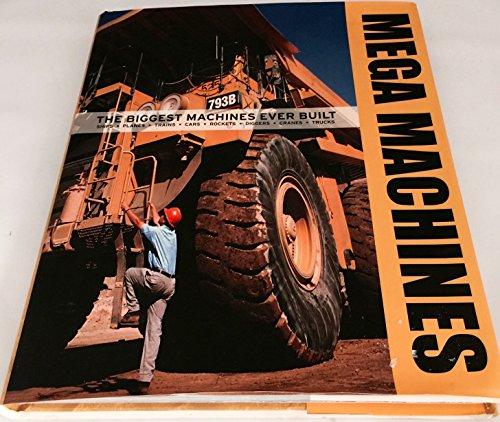 Mega Machines: The Biggest Machines Ever Built: Ships, Planes, Trains, Cars, Rockets, Diggers, ...
