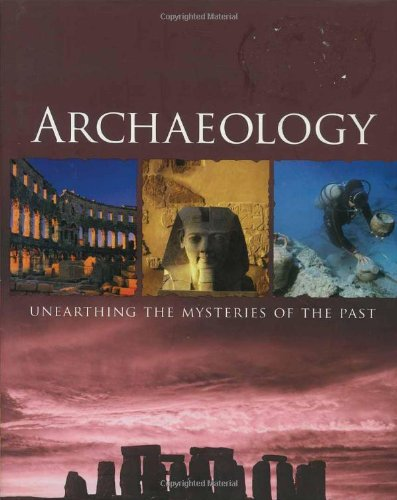 Archaeology: Unearthing the Mysteries of the Past: Parragon Publishing India