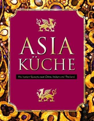9781405490283: Asia Küche: Die besten Rezepte aus China, Indien und Thailand (wattiert mit 4 Stäbchen)
