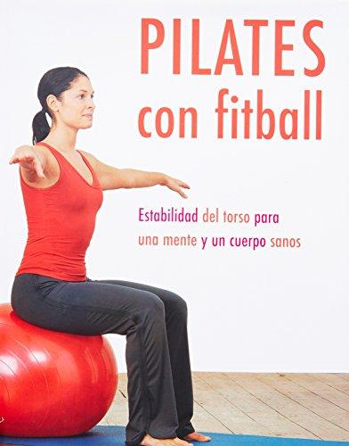 9781405492898: Pilates Con Fitball: Estabilidad Del Torso Para Una Mente Y Un Cuerpo Sanos