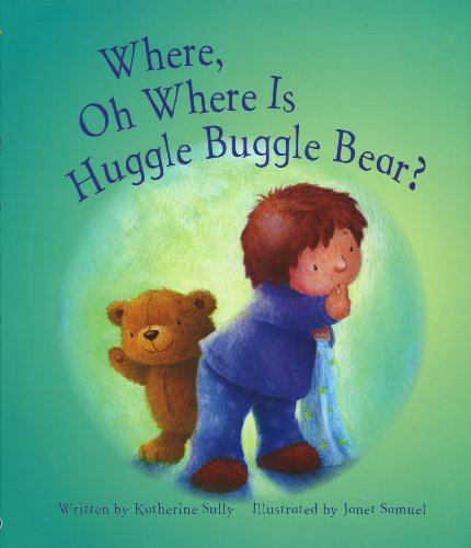 Where, Oh Where Is Huggle Buggle Bear?: Katherine Sully; Janet