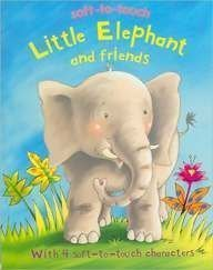 Little Elephant and Friends (Soft-to-Touch): Kath Jewitt; Illustrator-Steve