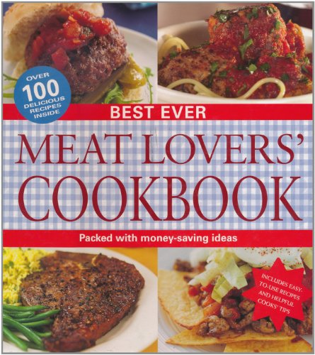 Best Ever Meat Lover's Cookbook: Editor-Fiona Biggs