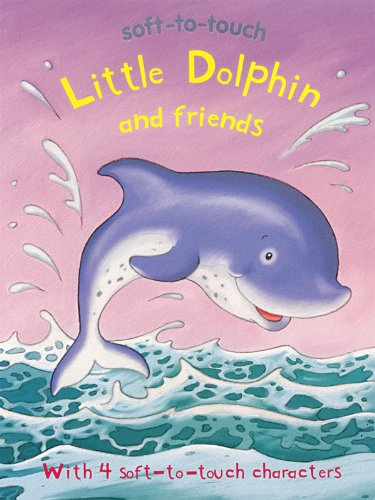 Little Dolphin and Friends (Soft-to-Touch): Kath Jewitt; Illustrator-Steve
