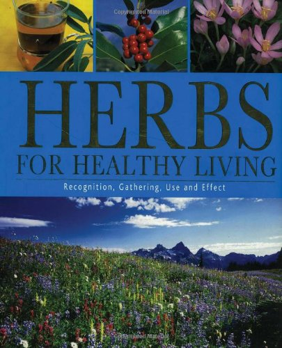 Herbs for Healthy Living: Recognitation,Gathering Use and Effect: Parragon Publishing India