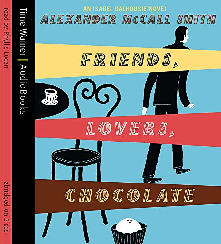 9781405500548: Friends, Lovers, Chocolate (Isabel Dalhousie Novels)