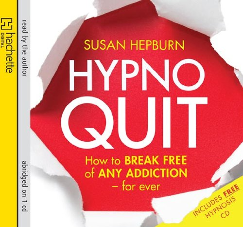 Hypnoquit: How to Break Free of Any Addiction - for Ever: Hepburn, Susan