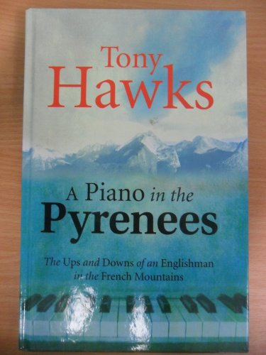 9781405615396: A Piano In The Pyrenees - The Ups And Downs Of An Englishman In The French Mountains