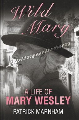 Wild Mary: A Life of Mary Wesley (Large Print Edition): Patrick Marnham