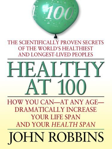 9781405618946: Healthy at 100: The Scientifically Proven Secrets of the Worlds Healthiest and Longest-Lived Peoples
