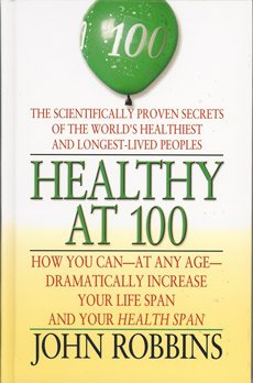 Healthy at 100: The Scientifically Proven Secrets of the Worlds Healthiest and Longest-Lived ...