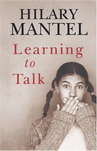 Learning to Talk (9781405632454) by Hilary Mantel
