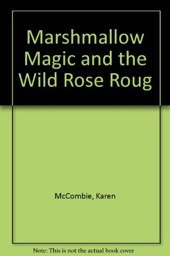 Marshmallow Magic and the Wild Rose Roug: Karen McCombie