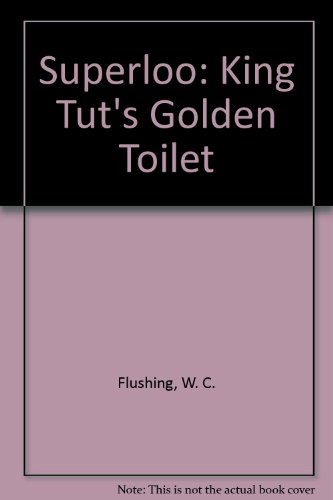 Superloo: King Tut's Golden Toilet: Flushing, W. C.