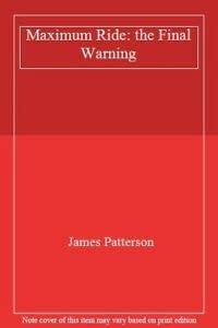 9781405663618: Maximum Ride: the Final Warning