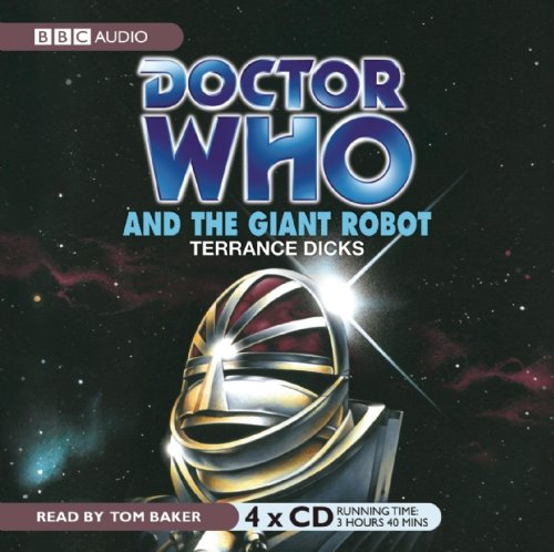 Doctor Who and the Giant Robot: An Unabridged Classic Doctor Who Novel (Classic Novels): Dicks, ...
