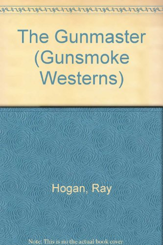 The Gunmaster (Gunsmoke Westerns): Ray Hogan