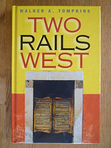 Two Rails West: Tompkins, Walker A.