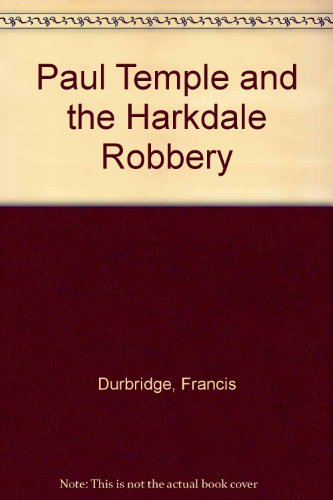 9781405685566: Paul Temple and the Harkdale Robbery
