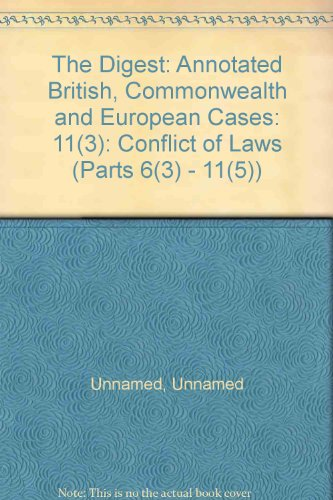 The Digest: Annotated British, Commonwealth and European Cases: 11(3): Conflict of Laws (Parts 6(3)...