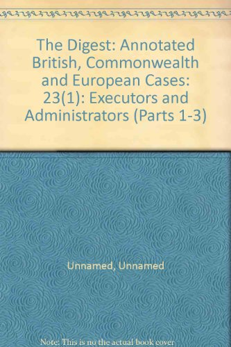 The Digest: Annotated British, Commonwealth and European Cases: 23(1): Executors and Administrators...