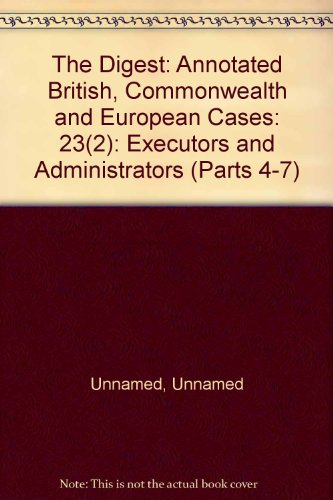 The Digest: Annotated British, Commonwealth and European Cases: 23(2): Executors and Administrators...