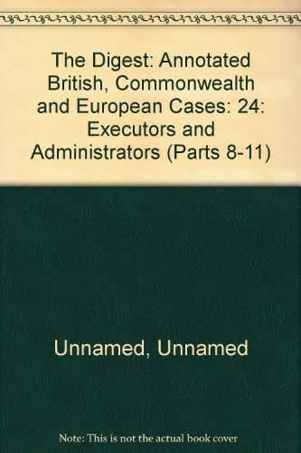 The Digest: Annotated British, Commonwealth and European Cases: 24: Executors and Administrators (...