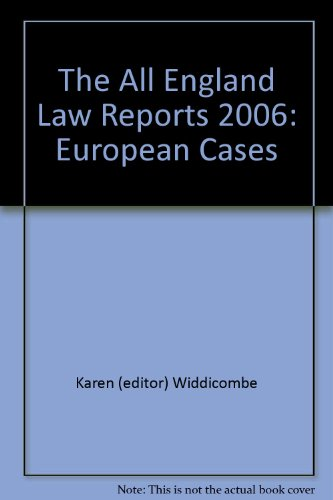 The All England Law Reports 2006: European Cases: Widdicombe, Karen (editor)