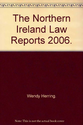The Northern Ireland Law Reports 2006.: Wendy Herring.
