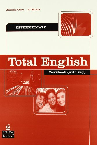 Total English: Intermediate Workbook with Key: Clare, Antonia, Wilson,