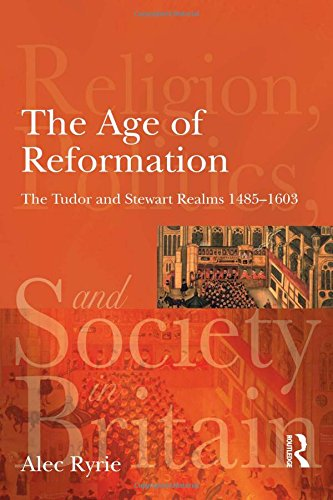 9781405835572: The Age of Reformation: The Tudor and Stewart Realms 1485-1603 (Religion, Politics and Society in Britain)