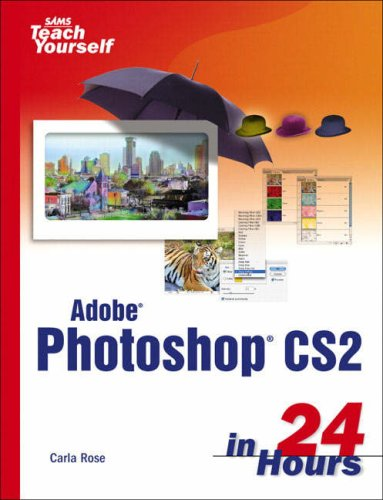 Sams Teach Yourself Adobe Photoshop CS2 in 24 Hours and Hot Tips Bundle (1405840455) by Rose