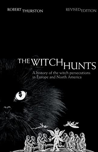The Witch Hunts: A History of the Witch Persecutions in Europe and North America: Thurston, Robert