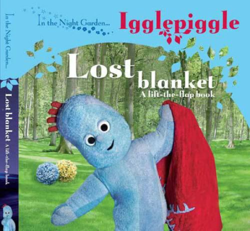 9781405903745: In The Night Garden....Igglepiggle: The Lost Blanket (A lift-the-flap book)