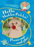 9781405904407: In The Night Garden: Hello, Makka Pakka! Press Out and Play