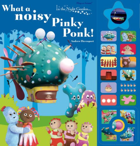 9781405904827: In The Night Garden: What a noisy Pinky Ponk!