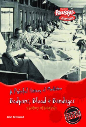 Freestyle Express: Painful History Medicine: Bedpans, Blood & Bandages: Hospitals Hardback (A ...