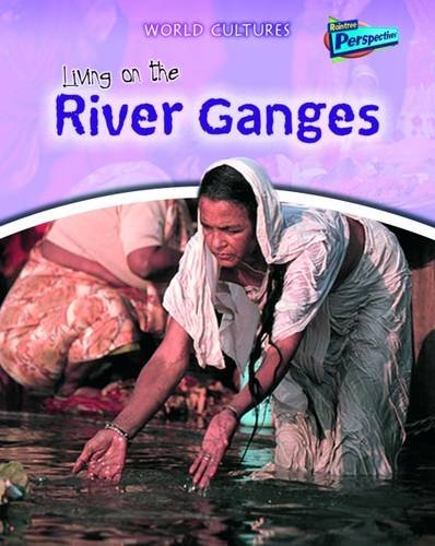 Living on the River Ganges (Raintree Perspectives: World Cultures) (9781406208399) by Louise Spilsbury; Richard Spilsbury