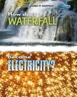 9781406211368: How Does a Waterfall Become Electricity? (Raintree Perspectives: How Does It Happen)