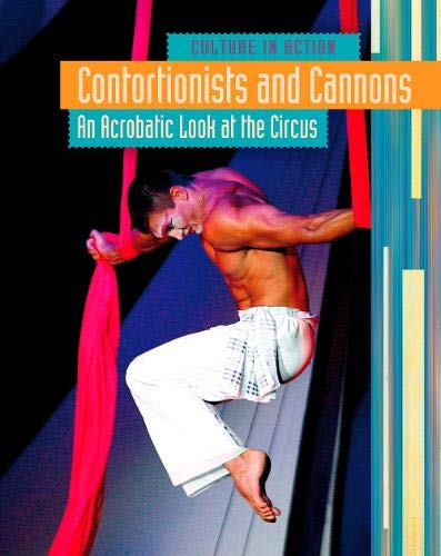 9781406216981: Contortionists and Cannons: An Acrobatic Look at the Circus (Culture in Action)