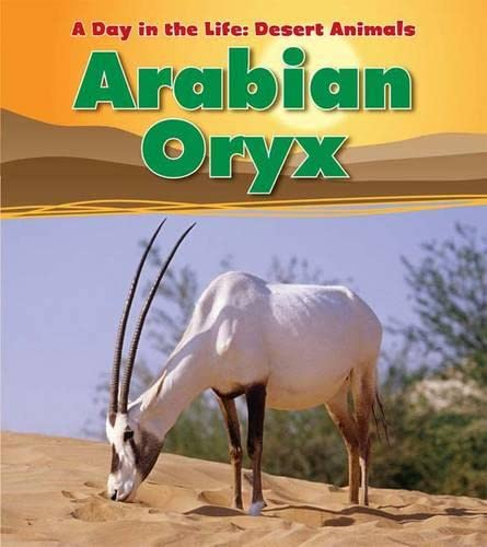 Arabian Oryx (A Day in the Life Desert Anima): Ganeri, Anita