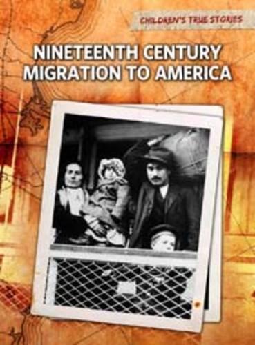 9781406222296: Nineteenth Century Migration to America (Children's True Stories. Migration)