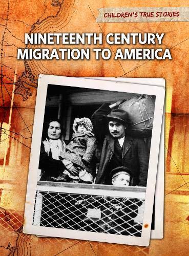 9781406222357: Nineteenth Century Migration to America (Children's True Stories. Migration)
