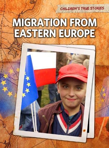 9781406222371: Migration from Eastern Europe (Children's True Stories: Migration)