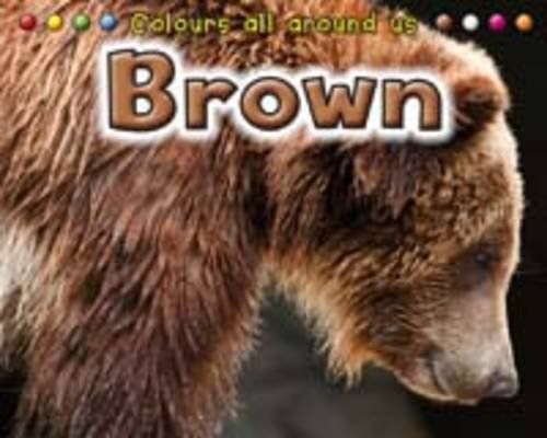 9781406226126: Brown (Colours All Around Us)