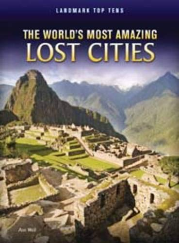 9781406227475: The World's Most Amazing Lost Cities (Landmark Top Tens)