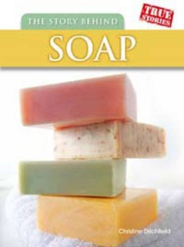 The Story Behind Soap (True Stories): Ditchfield, Christin