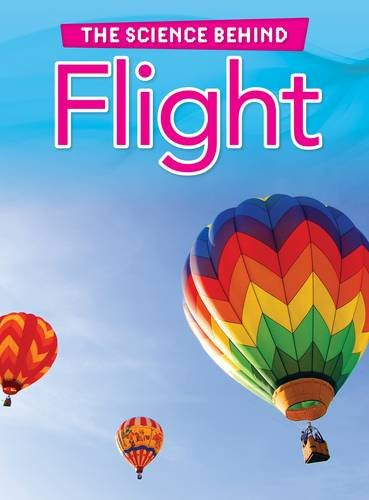 Flight (Raintree Perspectives: The Science Behind): Spilsbury, Louise