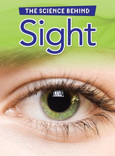 Sight (The Science Behind): Spilsbury, Louise
